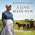 A Love Made New: Amish of Birch Creek Series, Book 3 Audiobook by Kathleen Fuller Narrated by Angela Brazil