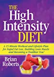 The High Intensity Diet: A 15 Minute Workout & Lifestyle Plan For Rapid Fat Loss, Building Lean Muscle and Becoming A Healthier You!