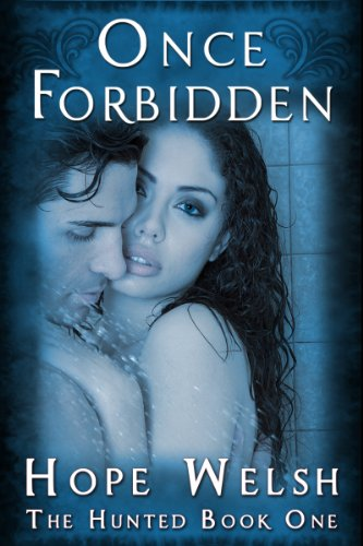Once Forbidden (The Hunted Series - 1) ((Book One)) by Hope Welsh