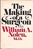 img - for The Making of a Surgeon 1st edition by William A. Nolen, M.D. (1970) Hardcover book / textbook / text book