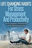 Stress Management: Productivity: Reduce Work Stress And Enjoy A Stress Free Living (Stress, Mental Health Books, Post Traumatic Stress Disorder, Chronic Fatigue Syndrome, Burnout Cure, Relaxation)