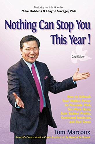 Tom Marcoux - Nothing Can Stop You This Year!: How to Unleash Your Hidden Power to Persuade Well, Get More Done, Gain Sudden Profits, Command Intuition and Feel Great (English Edition)