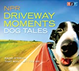 NPR Driveway Moments Dog Tales: Radio Stories That Wont Let You Go