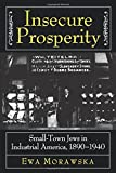 img - for Insecure Prosperity: Small-Town Jews in Industrial America, 1890-1940 by Ewa Morawska (1999-04-26) book / textbook / text book