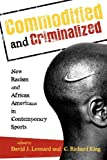 img - for Commodified and Criminalized: New Racism and African Americans in Contemporary Sports (Perspectives on a Multiracial America) book / textbook / text book