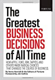 img - for FORTUNE The Greatest Business Decisions of All Time: How Apple, Ford, IBM, Zappos, and others made radical choices that changed the course of business. by Harnish, Verne, Editors of Fortune Magazine 1st (first) Edition (10/2/2012) book / textbook / text book