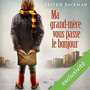 Ma grand-mère vous passe le bonjour (       UNABRIDGED) by Fredrik Backman Narrated by Bernard Gabay