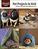 Pet Projects to Knit: perfect patterns for pampered pets (Threads Selects)
