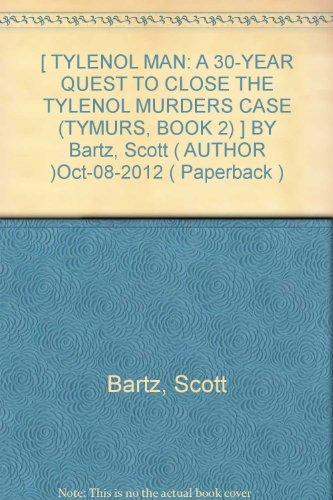 -tylenol-man-a-30-year-quest-to-close-the-tylenol-murders-case-tymurs-book-2-by-bartz-scott-author-o
