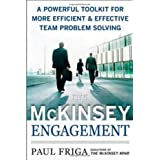 The McKinsey Engagement: A Powerful Toolkit For More Efficient and Effective Team Problem Solvingby Ph.D., Paul N. Friga