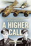 A Higher Call: The Incredible True Story of Heroism and Chivalry During the Second World War by Makos, Adam (2014) Paperback