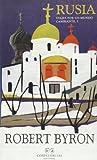 Rusia (Colección Robert Byron)