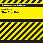 The Crucible: CliffsNotes (       UNABRIDGED) by Jennifer L. Scheidt, M.A. Narrated by Joyce Bean
