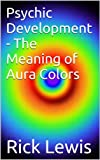 img - for Psychic Development - The Meaning of Aura Colors book / textbook / text book
