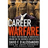 Career Warfare: 10 Rules for Building Your Successful Brand on the Business Battlefield ~ David F. D'Alessandro