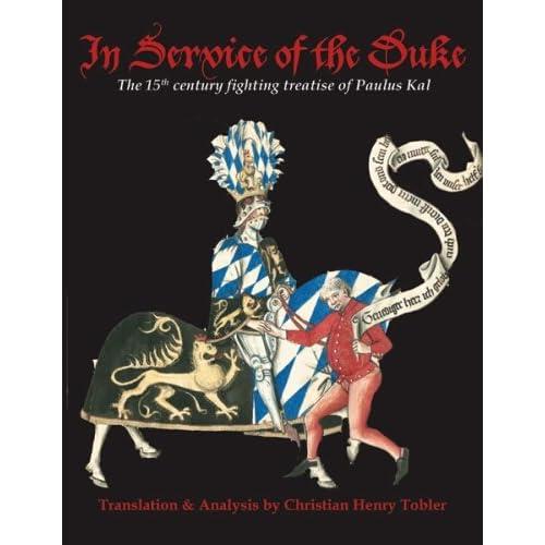 In Service of the Duke (The 15th Century Fighting Treatise of Paulus Kal) Christian Henry Tobler