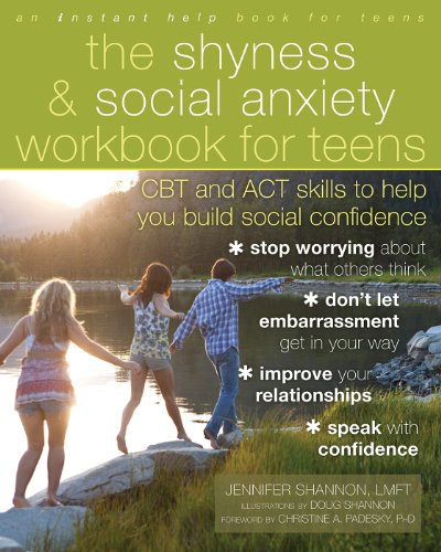 Doug Shannon, Jennifer Shannon, LMFT  Christine Padesky - The Shyness and Social Anxiety Workbook for Teens