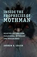 Inside the Prophecies of Mothman: Selected Letters From Paranormal Witnesses and Researchers