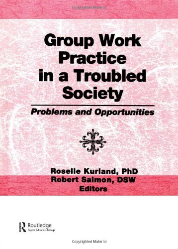 Group Work Practice in a Troubled Society: Problems and Opportunities