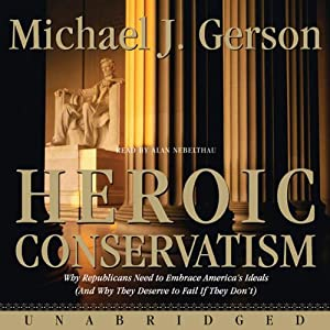 Heroic Conservatism | [Michael J. Gerson]