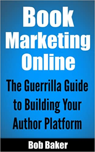 Book Marketing Online: The Guerrilla Guide to Building Your Author Platform
