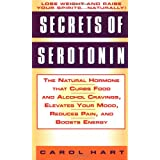Secrets of Serotonin: The Natural Hormone That Curbs Food and Alcohol Cravings, Elevates Your Mood, Reduces Pain, and Boosts Energy ~ Carol Hart
