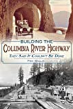 Building the Columbia River Highway: They Said It Couldnt Be Done