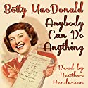 Anybody Can Do Anything Audiobook by Betty MacDonald Narrated by Heather Henderson