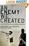 An Enemy We Created: The Myth of the Taliban-Al Qaeda Merger in Afghanistan