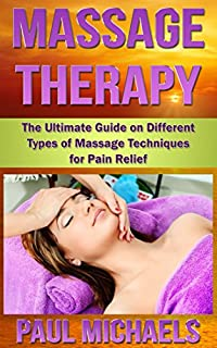 (FREE on 9/9) Massage Therapy: The Ultimate Guide On Different Types Of Massage Techniques For Pain Relief by Paul Michaels - http://eBooksHabit.com