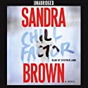 Chill Factor: A Novel (       UNABRIDGED) by Sandra Brown Narrated by Stephen Lang
