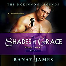 Shades of Grace: Book 3, Part 1: The McKinnon Legends Series Audiobook by Ranay James Narrated by Cait Frizzell