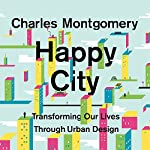 Happy City: Transforming Our Lives Through Urban Design | Charles Montgomery