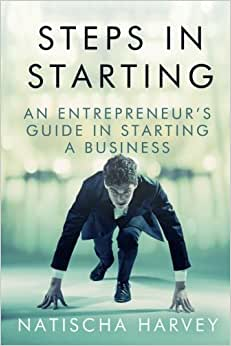 Steps In Starting: An Entrepreneur's Guide In Starting A Business