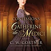 The Confessions of Catherine de Medici: A Novel | [C. W. Gortner]