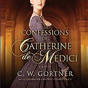 The Confessions of Catherine de Medici: A Novel | [C. W. Gortner]