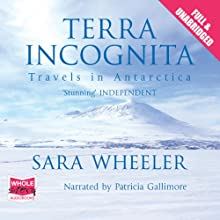 Terra Incognita (       UNABRIDGED) by Sara Wheeler Narrated by Patricia Gallimore