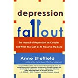 Depression Fallout: The Impact of Depression on Couples and What You Can Do to Preserve the Bondby Anne Sheffield
