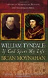 William Tyndale: If God Spare My Life - Martyrdom, Betrayal and the English Bible (034911532X) by Moynahan, Brian