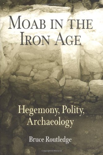 Moab in the Iron Age: Hegemony, Polity, Archaeology (Archaeology, Culture, and Society)