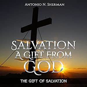 The Gift of Salvation: Salvation a Gift from God Audiobook