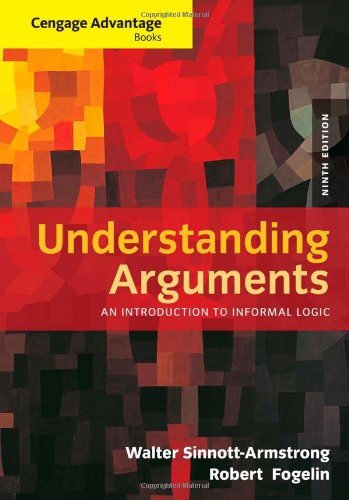 Understanding Arguments: An Introduction to Informal Logic (Cengage Advantage Books)