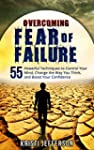 Overcoming Fear of Failure: 55 Powerf...