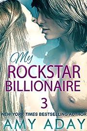 My Rockstar Billionaire 3 (Billionaire Romance 3): Billionaire Romance 3