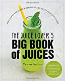 img - for The Juice Lover's Big Book of Juices: 425 Recipes for Super Nutritious and Crazy Delicious Juices book / textbook / text book