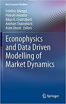 Econophysics And Data Driven Modelling Of Market Dynamics (New Economic Windows)