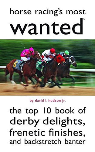 Horse Racing's Most Wanted: The Top 10 Book of Derby Delights, Frenetic Finishes, and Backstretch Banter by Hudson, David L (2011) Paperback