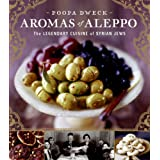 Aromas of Aleppo: The Legendary Cuisine of Syrian Jews ~ Poopa Dweck