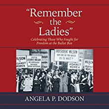 Remember the Ladies: Celebrating Those Who Fought for Freedom at the Ballot Box Audiobook by Angela P. Dodson Narrated by Suzanne Toren