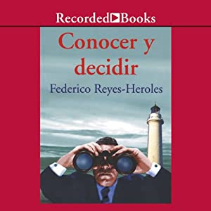 Conocer y decidir [Notice and Decide (Texto Completo)] | [Federico Reyes-Heroles]
